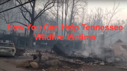 HOW TO HELP: Wildfires Devastate Gatlinburg & Pigeon Forge Tennessee